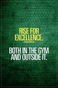 Rise for excellence. Both in the gym and outside it. Work hard. Train hard. Be the best that you can be. #riseforexcellence #trainharder #workharder #gymmotivation #fitnessmotivation www.gymquotes.co for all our original gym, workout and fitness motivation quotes and sayings!
