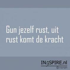 © Ingspire spreuk: Gun jezelf rust, uit rust komt de kracht www.ingspire.nl