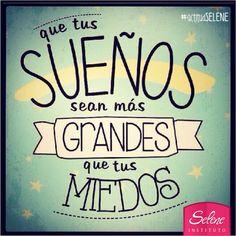 """#FraseDelDía: """"Que tus sueños sean más grandes que tus miedos""""  Que nada te detenga, feliz fin de semana  ;-)  www.Selene.com."""