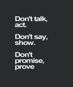 Don't Promise Prove- Life Quotes