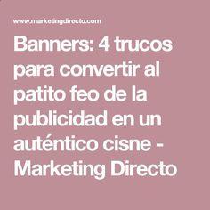 Banners: 4 trucos para convertir al patito feo de la publicidad en un auténtico cisne - Marketing Directo