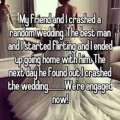 My friend and I crashed a random wedding. The best man and I started flirting and I ended up going home with him. The next day he found out I crashed the wedding.We& engaged now! Cute Love Stories, Sweet Stories, Funny Stories, Stupid Funny Memes, Funny Relatable Memes, Funny Texts, Hilarious, Whisper Quotes, Period Humor