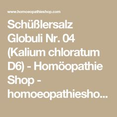 Schüßlersalz Globuli Nr. 04 (Kalium chloratum D6) - Homöopathie Shop - homoeopathieshop.com