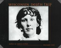 Wisconsin Death Trip | The strange and horrifying history of Black River Falls, Wisconsin (A review by Michael Lesy) #creepy