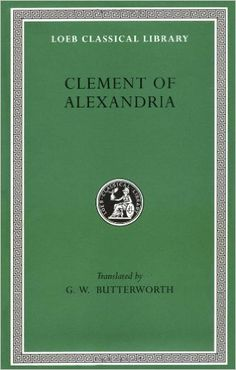 Clement Of Alexandria The Exhortation To Greeks Rich Mans Salvation