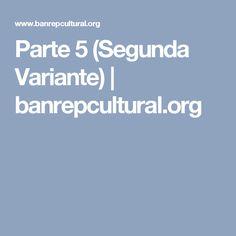 Parte 5 (Segunda Variante) | banrepcultural.org