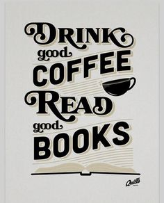 "ALWAYS! ""Drink good coffee, Read good books"" http://media-cache-ak0.pinimg.com/originals/3f/92/c0/3f92c0eb8115b0f204f253001c0a7307.jpg"