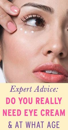 Expert advice on whether you really need to be using eye cream or not, and at what age