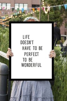 """Life doesn't have to be perfect to be wonderful."" —​ Anonymous"