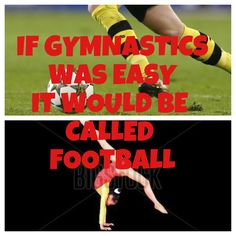If gymnastics was easy it would be called football!!