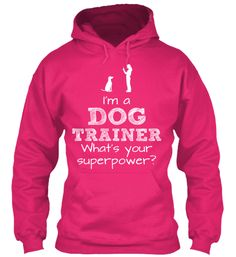 I'ma DOG TRAINER What'syour superpower?