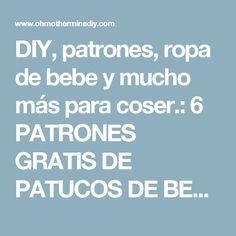 DIY, patrones, ropa de bebe y mucho más para coser.: 6 PATRONES GRATIS DE PATUCOS DE BEBE DIY