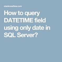 How to query DATETIME field using only date in SQL Server?