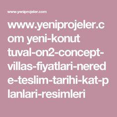 www.yeniprojeler.com yeni-konut tuval-on2-concept-villas-fiyatlari-nerede-teslim-tarihi-kat-planlari-resimleri