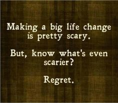 images of quotes about change | Making a big life change is pretty scary.. But,know what's even ...
