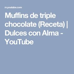 Muffins de triple chocolate (Receta) | Dulces con Alma - YouTube