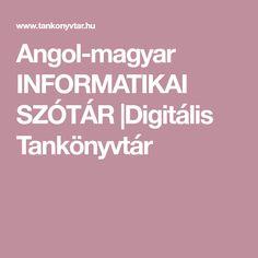 Angol-magyar INFORMATIKAI SZÓTÁR |Digitális Tankönyvtár Computers, Internet