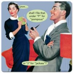 """Anne Taintor magnet """"umm... shall I file that under """"P"""" for """"pompous"""" or """"J"""" for """"jackass""""?"""""""