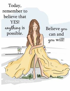 Today remember to believe that YES anything is possible.