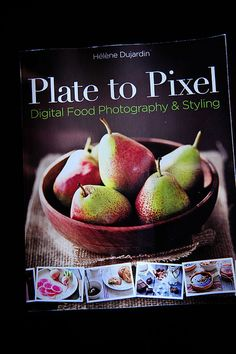 Plate to Pixel by Helene Dujardin (guide to digital food photography & styling). Recommended by the Pioneer Woman.