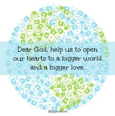 Dear God, we confess that sometime we are wrapped up in ourselves and forget about others. Help us to open our hearts to a bigger world and a bigger love. #prayer