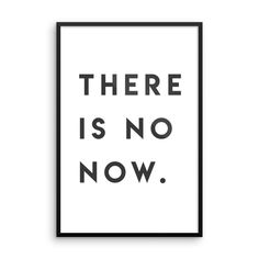 Now available in my art shop: There is no Now F... Let me know what you think! http://mattyfieldy.com/products/there-is-no-now-framed?utm_campaign=social_autopilot&utm_source=pin&utm_medium=pin
