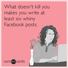 And it makes at least six other individuals wish they had the chance to kill you with all that whining. Flirting Quotes For Him, Flirting Memes, Someecards Funny, Funny Humor, Facebook Humor, For Facebook, Funny Encouragement, Best Funny Images, Funny Quotes For Instagram