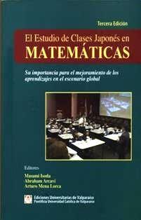 El estudio de clases japonés en matemáticas : su importancia para el mejoramiento de los aprendizajes en el escenario global / editado por Masami Isoda, Abraham Arcavi, Arturo Mena Lorca. LB 1501 ES
