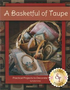 A Basketful Of Taupe Book: A Basketful Of Taupe by Kylie Irvine uses an artful array of colors and textures to create delightful baskets and flowers. The basket quilt, pincushions, sewing case, pillow cover, notebook covers and other projects combine piecing, applique and embroidery. Patterns and instructions are included for all projects.