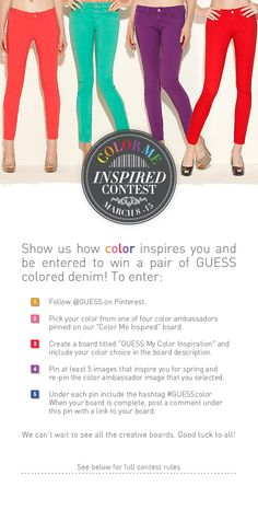 Join us for our first themed Pinterest contest! Show us how color inspires you and be entered to win a pair of GUESS colored denim! Contest Rules: http://www.facebook.com/note.php?note_id=405314446151457