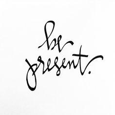 Be present. #seacalligraphy #moderncalligraphy #calligraphy #blackandwrite