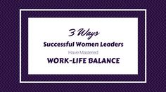 3 ways successful women leaders have managed work life balance