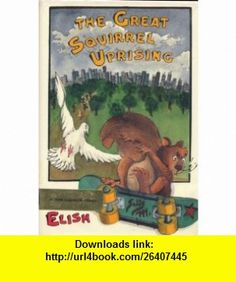 The Great Squirrel Uprising (9780531059951) Dan Elish, Denys Cazet , ISBN-10: 0531059952  , ISBN-13: 978-0531059951 ,  , tutorials , pdf , ebook , torrent , downloads , rapidshare , filesonic , hotfile , megaupload , fileserve