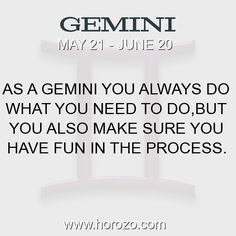 Fact about Gemini: As a Gemini you always do what you need to do,but you also make sure you have fun in the process. #gemini, #geminifact, #zodiac. More info here: www.horozo.com