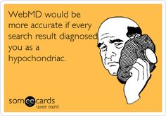 WebMD would be more accurate if every search result diagnosed you as a hypochondriac.