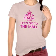 Keep Calm and let's go to the mall Shirts and T-Shirts. Keep Calm propaganda slogan. With the Tudor Crown, also known as the King's Crown or Imperial Crown. Fully customizable. See all our Keep Calm Shirts http://www.zazzle.com/funnytext/gifts?cg=196829430807476073&st=date_created&rf=238222968750191371&tc=pinterest #keepcalm