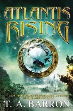 ATLANTIS RISING by T.A. Barron -- The New York Times bestselling author of the MERLIN SAGA, brings a new fantasy world about the origins of Atlantis,