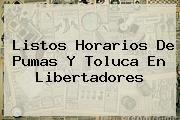 http://tecnoautos.com/wp-content/uploads/imagenes/tendencias/thumbs/listos-horarios-de-pumas-y-toluca-en-libertadores.jpg Pumas Libertadores. Listos horarios de Pumas y Toluca en Libertadores, Enlaces, Imágenes, Videos y Tweets - http://tecnoautos.com/actualidad/pumas-libertadores-listos-horarios-de-pumas-y-toluca-en-libertadores/