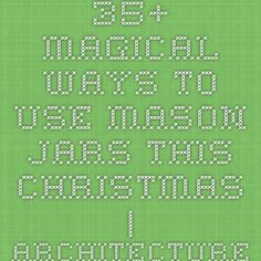 35+ Magical Ways To Use Mason Jars This Christmas | Architecture & Design