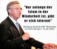 Nur solange der Islam in der Minderheit ist, gibt er sich tolerant. — Wolfgang Bosbach (CDU)