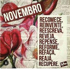 Você não precisa esperar o Ano Novo para recomeçar!  Que tal agora? #novembro #vem #recomece #bynina #instabynina #frases