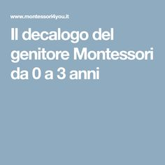 Il decalogo del genitore Montessori da 0 a 3 anni Social Service Jobs, Social Services, Montessori Room, Maria Montessori, Parents, Having A Baby, Good To Know, Kids Playing, Activities For Kids