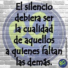 El silencio debiera ser la cualidad de aquellos a quienes faltan las demás. #Mensajes #rincondeilusiones #Frases #Frasedeldia