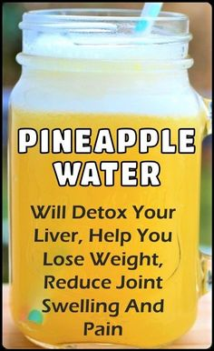 Pineapple Water Will Detoxify Your Body, Help You Lose Weight, Reduce Joint Swelling And Pain! - Healthy Tips Portal Detox Your Liver, Detoxify Your Body, Liver Cleanse, Stomach Cleanse, Body Cleanse, Healthy Detox, Healthy Tips, Healthy Weight, Easy Detox