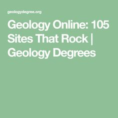 Geology Online: 105 Sites That Rock | Geology Degrees
