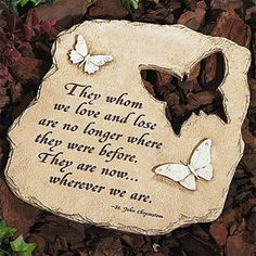 "Butterflies - Wherever We Are Garden Stone (BEST SELLER) $32.95. ""They whom we love and lose are no longer where they were before. They are now...wherever we are."""
