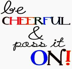 be cheerful and pass it on!  #Life #lifelessons #lifeadvice #lifequotes #quotesonlife #lifequotesandsayings #cheerful #pass #shareinspirequotes #share #inspire #quotes