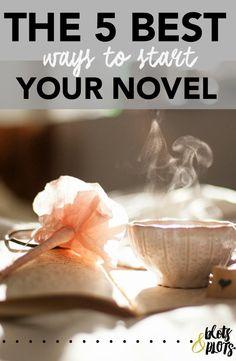 The Best Ways to Start Your Novel. #novel #writing #tips