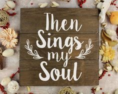 Then Sings My Soul Rustic Home Decor Rustic Kitchen Wall Decor Rustic Living Room Decor Wooden sign with quote Rustic home Sign