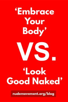 Being naked amplifies all our fears and desires around the human body - the good and the bad.  http://nudemovement.org/2016/08/28/embrace-your-body-vs-look-good-naked